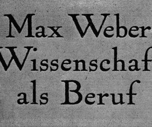 """100 Jahre """"Wissenschaft als Beruf"""""""